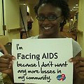 I'm Facing AIDS because I don't want any more losses in my community.