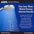 Use low-flow WaterSense showerheads