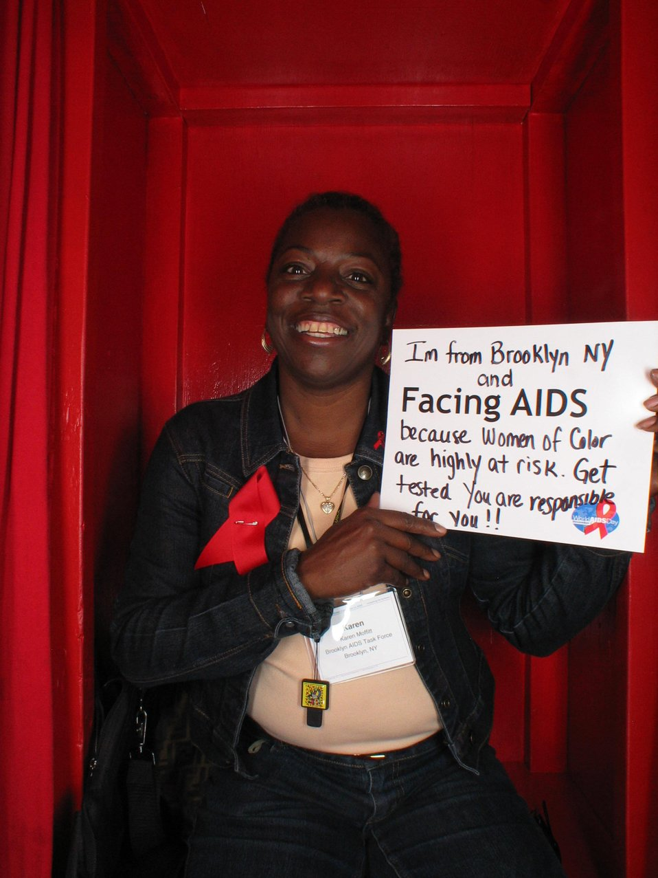 I am from Brooklyn NY and Facing AIDS because Women of Color are highly at risk. Get tested. You are responsible for you.