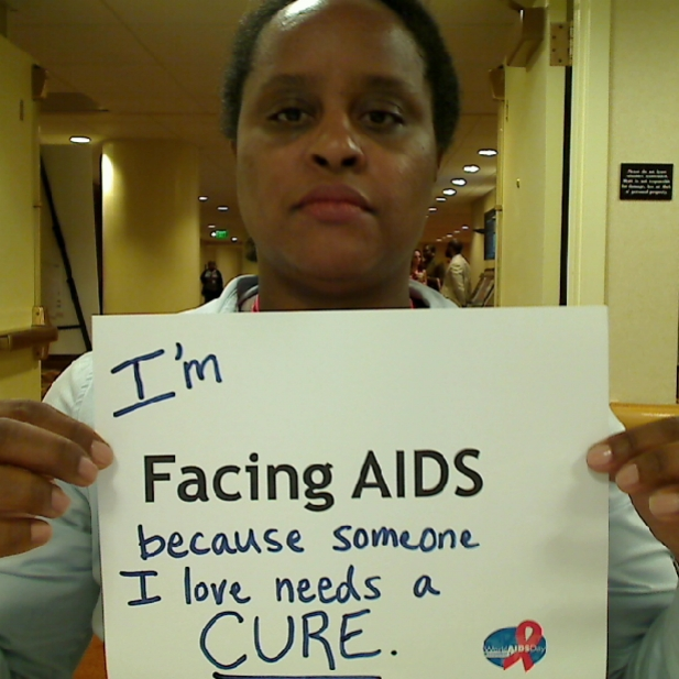 I'm Facing AIDS because someone I love needs a CURE!