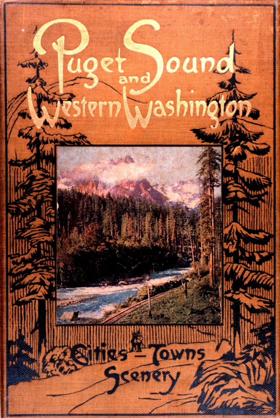 The cover to 'Puget Sound and Western Washington  Cities-Towns Scenery', by Robert A. Reid, Robert A. Reid Publisher, Seattle, 1912.