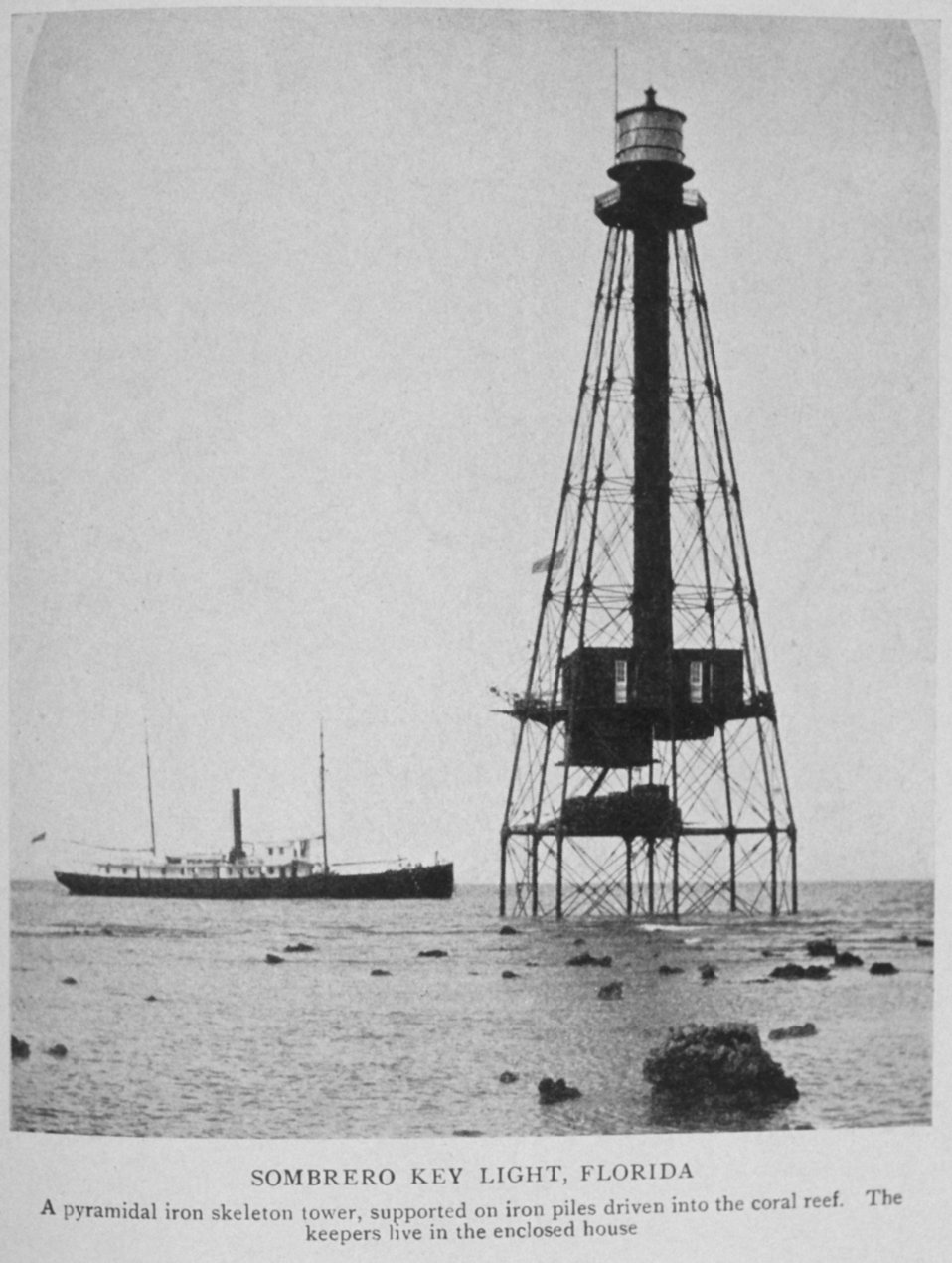 Sombrero Key Light, Florida.  A pyramidal iron skeletal tower, supported on iron piles driven into the coral reef.  The keepers live in the enclosed house. In: 'Lighthouses and Lightships of the United States' by George R. Putnam,  1917.  Houghton Miff